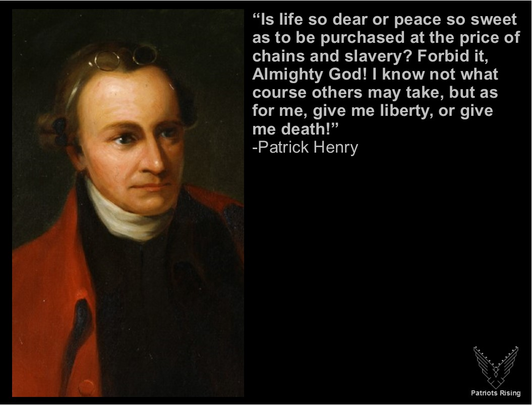 the patriotic quote of patrick henry Each year, we host a patrick henry event in march to recognize those who embody what patriot week stands for patriot of the year awards are presented to recognize an exemplary organization, public servant, and for contributions to the military.